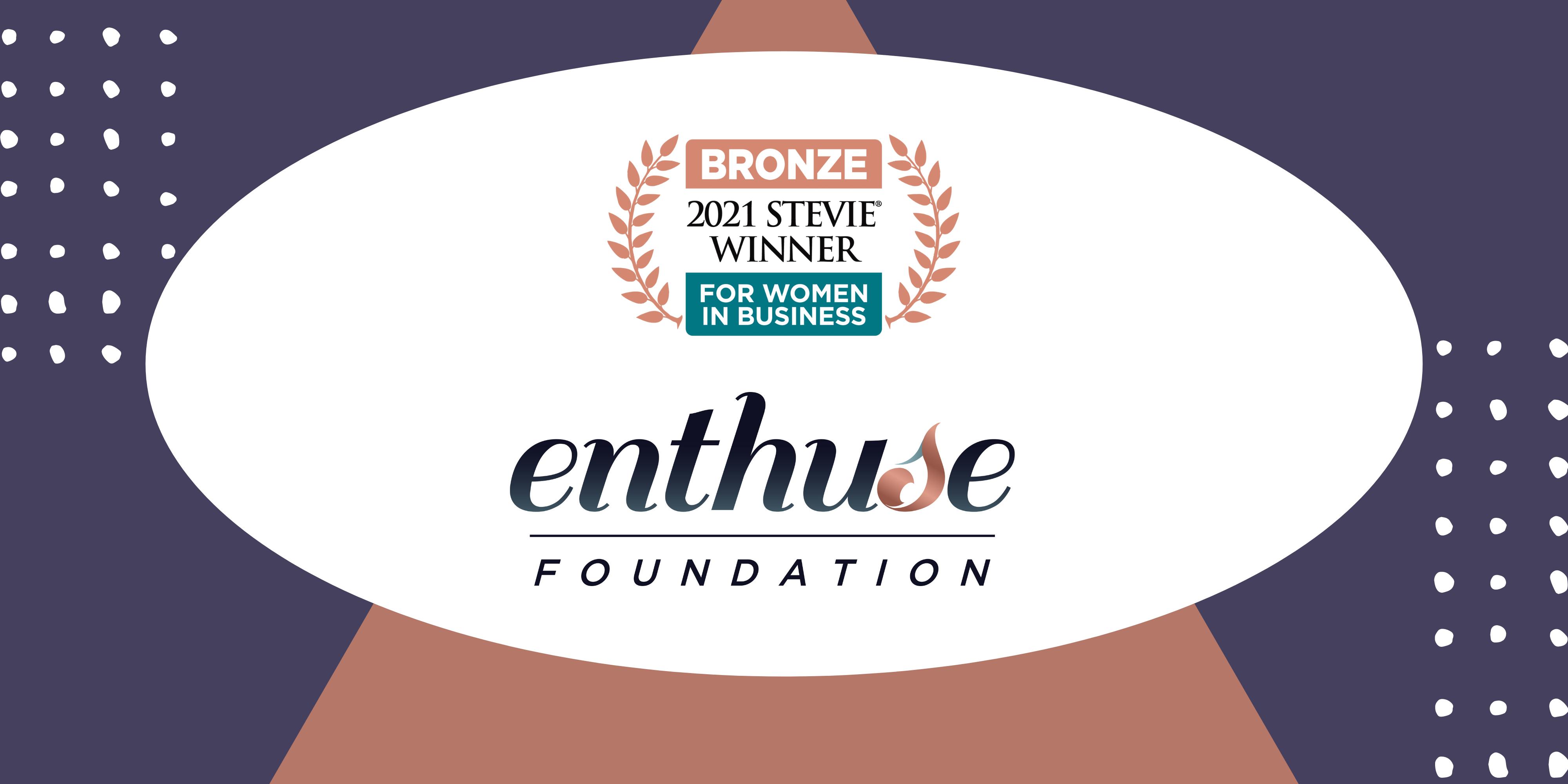 Enthuse Foundation Wins Bronze Stevie® Award in 2021 Stevie Awards for Women in Business